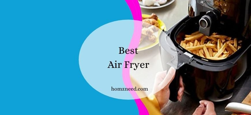 The 10 Best Air Fryer to Enjoy Healthy Fried Food