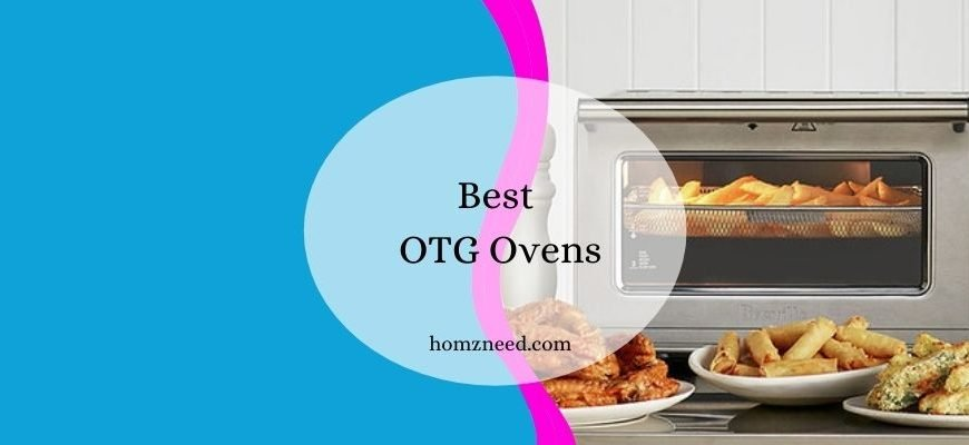 The 10 Best OTG Ovens to Cook Varieties: Exclusive Review
