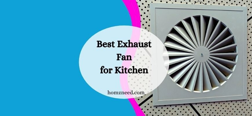 10 Best Exhaust Fans for Kitchen: Exclusive Collection & Buying Guide